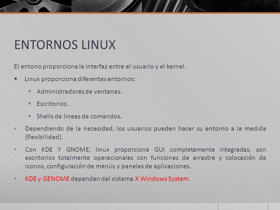 ENTORNOS LINUX El entono proporciona la interfaz entre el usuario y el kernel. Linux proporciona diferentes entornos: Administradores de ventanas. Esc