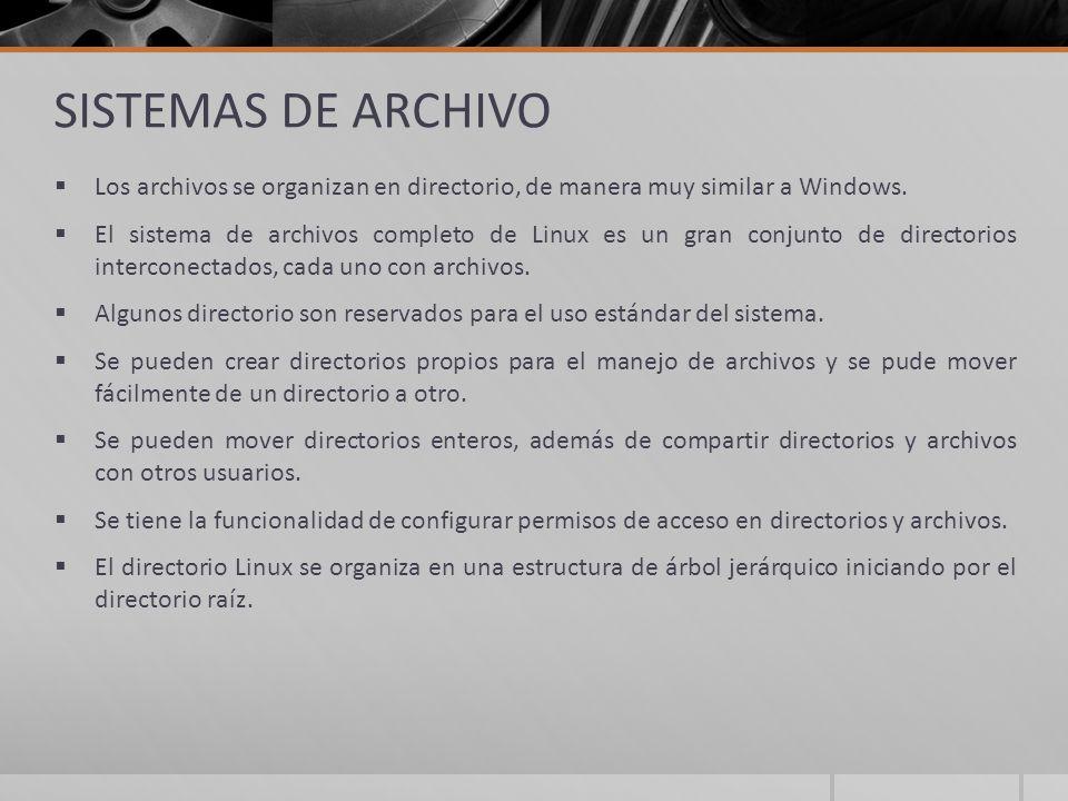 SISTEMAS DE ARCHIVO Los archivos se organizan en directorio, de manera muy similar a Windows. El sistema de archivos completo de Linux es un gran conj