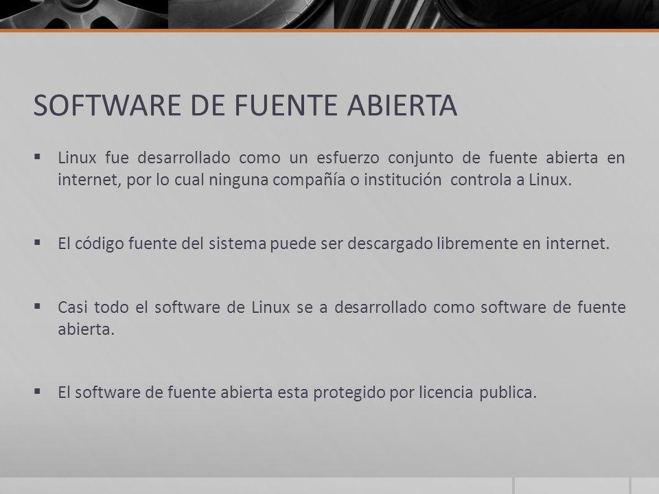 SOFTWARE DE FUENTE ABIERTA Linux fue desarrollado como un esfuerzo conjunto de fuente abierta en internet, por lo cual ninguna compañía o institución
