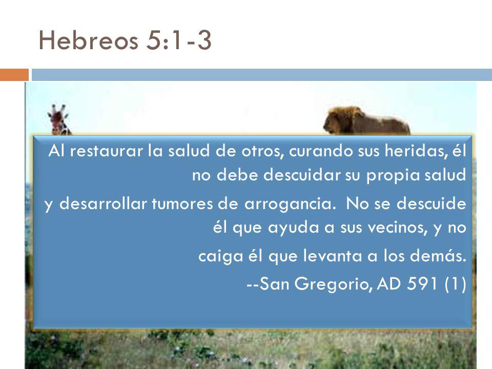 Hebreos 5:1-3 Al restaurar la salud de otros, curando sus heridas, él no debe descuidar su propia salud y desarrollar tumores de arrogancia.