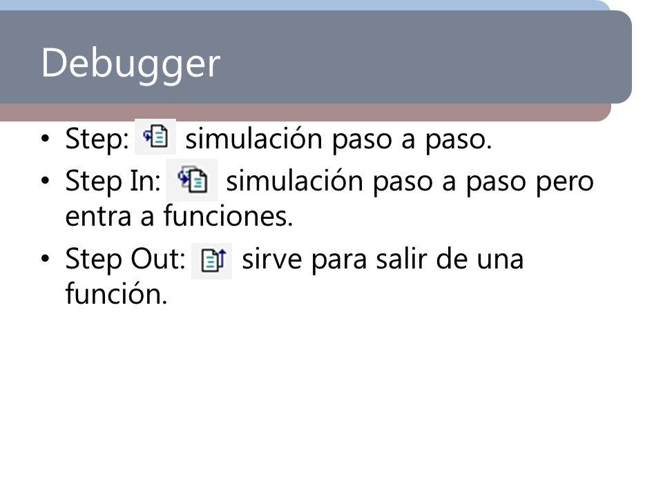 Step: simulación paso a paso. Step In: simulación paso a paso pero entra a funciones. Step Out: sirve para salir de una función.