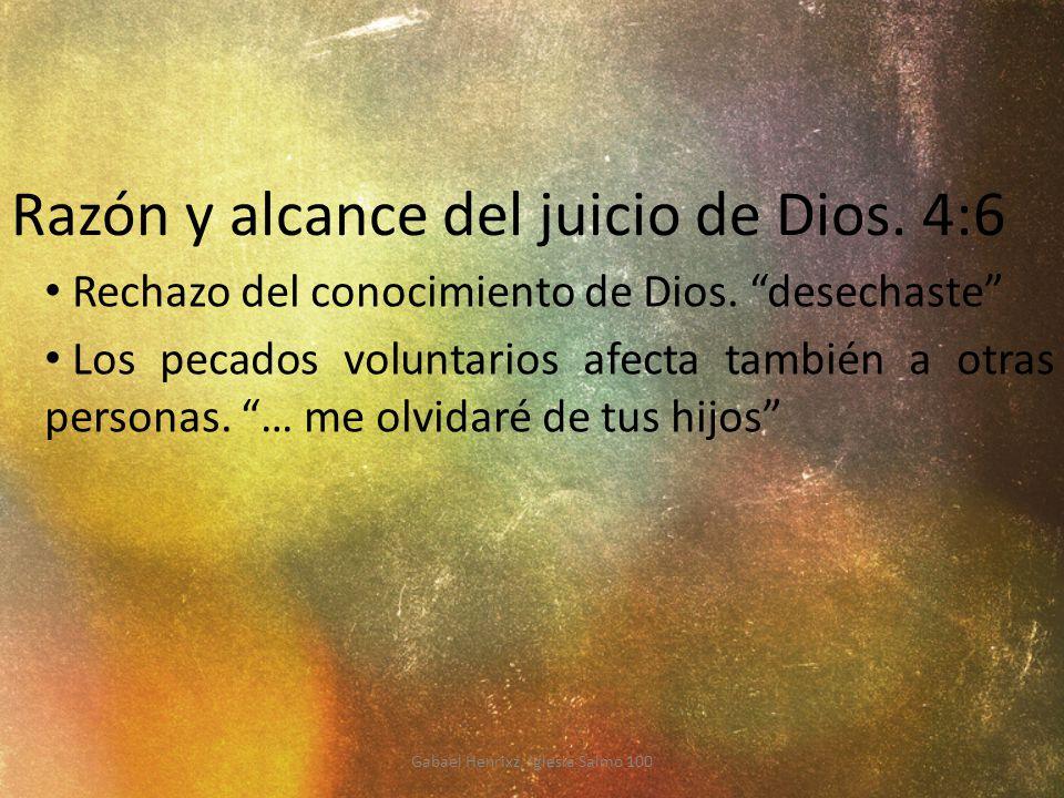 Razón y alcance del juicio de Dios. 4:6 Rechazo del conocimiento de Dios. desechaste Los pecados voluntarios afecta también a otras personas. … me olv