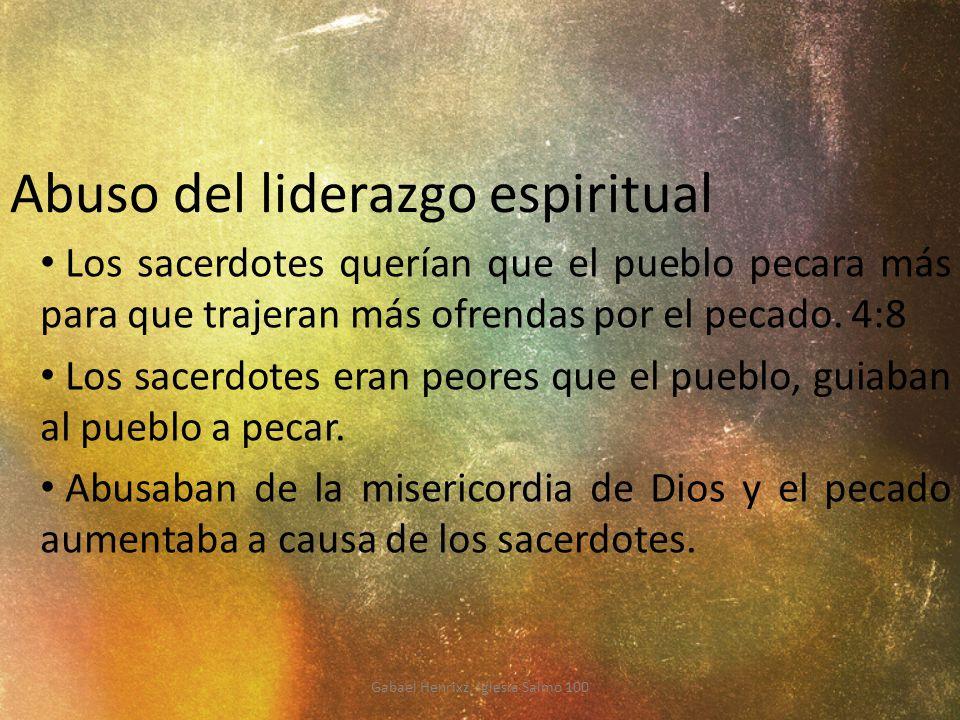 Abuso del liderazgo espiritual Los sacerdotes querían que el pueblo pecara más para que trajeran más ofrendas por el pecado. 4:8 Los sacerdotes eran p