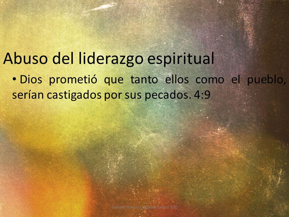 Abuso del liderazgo espiritual Dios prometió que tanto ellos como el pueblo, serían castigados por sus pecados. 4:9 Gabael Henrixz, Iglesia Salmo 100