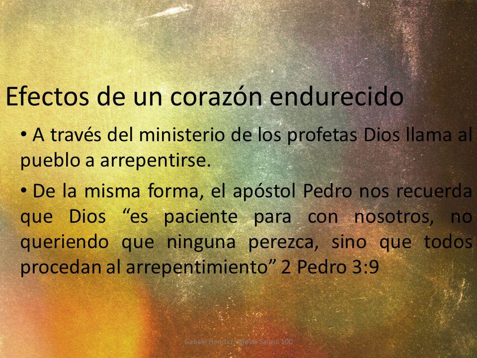 Efectos de un corazón endurecido A través del ministerio de los profetas Dios llama al pueblo a arrepentirse. De la misma forma, el apóstol Pedro nos
