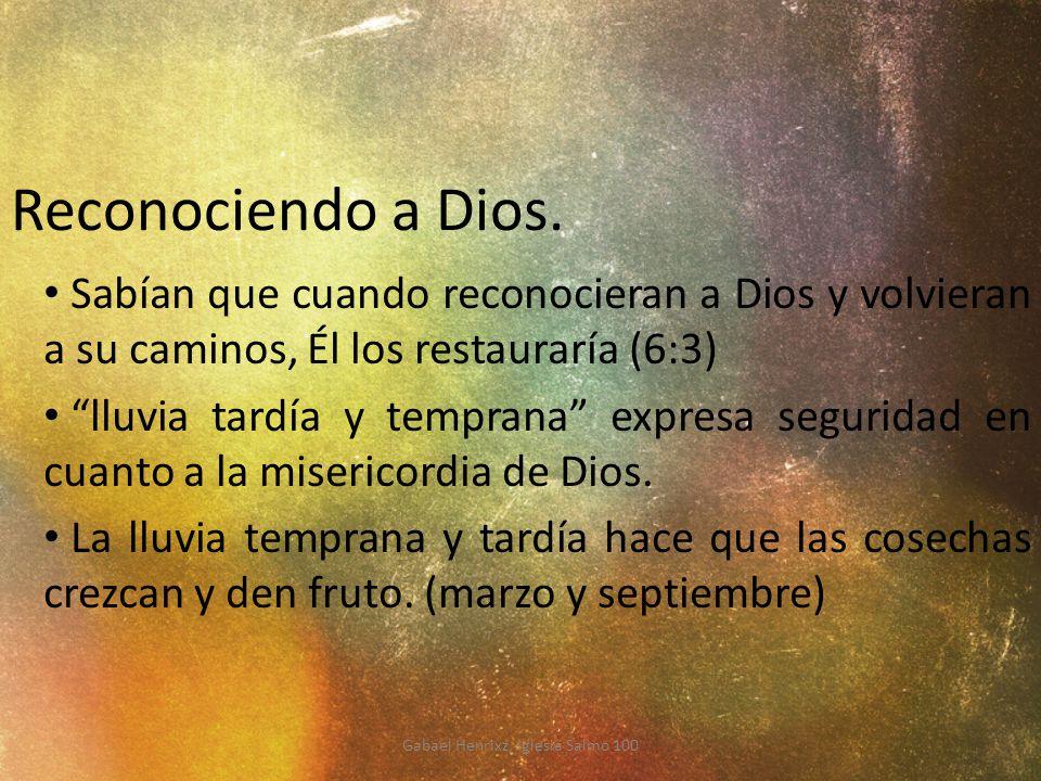Reconociendo a Dios. Sabían que cuando reconocieran a Dios y volvieran a su caminos, Él los restauraría (6:3) lluvia tardía y temprana expresa segurid