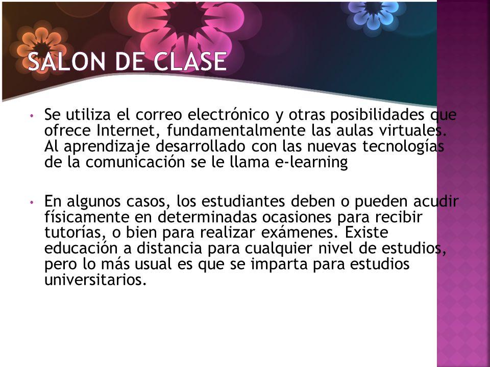 Se utiliza el correo electrónico y otras posibilidades que ofrece Internet, fundamentalmente las aulas virtuales.