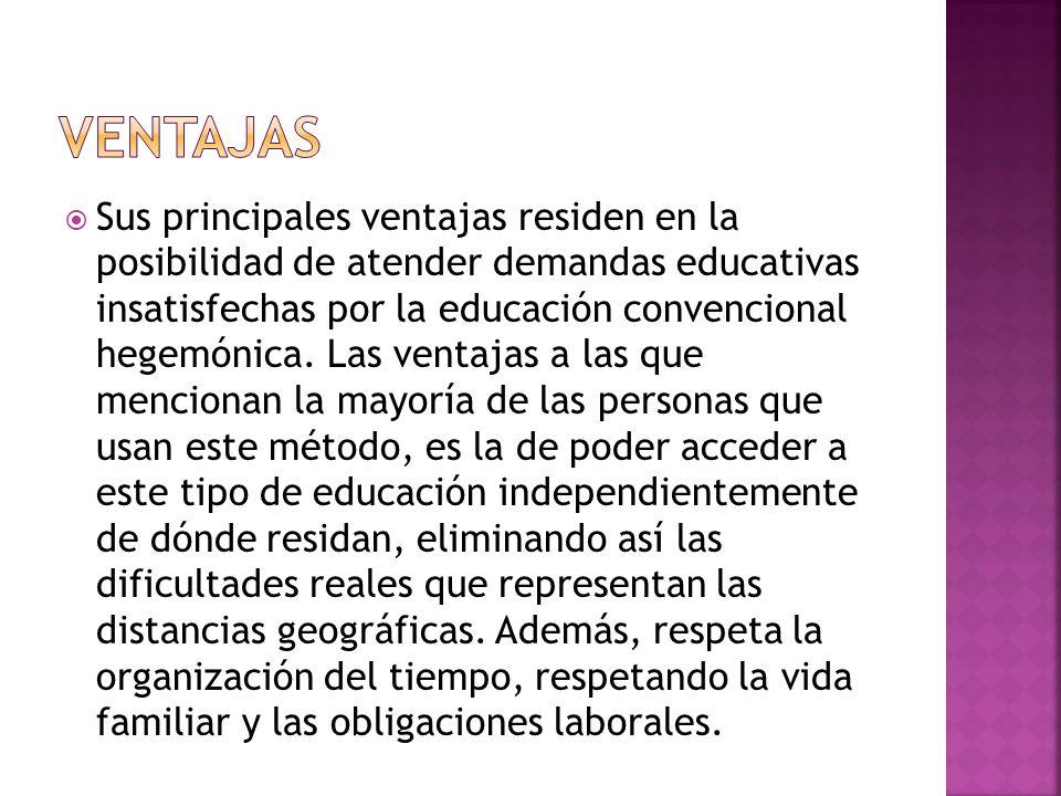 Sus principales ventajas residen en la posibilidad de atender demandas educativas insatisfechas por la educación convencional hegemónica.
