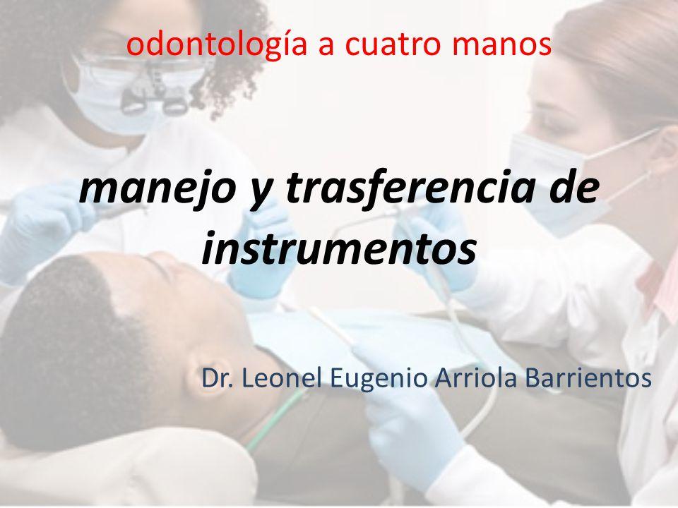 odontología a cuatro manos manejo y trasferencia de instrumentos Dr. Leonel Eugenio Arriola Barrientos