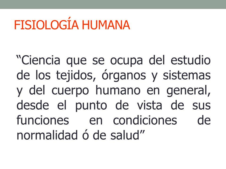 Objetivo general de la Fisiología: explicar los factores físicos y químicos responsables del origen, el desarrollo y la progresión de la vida.