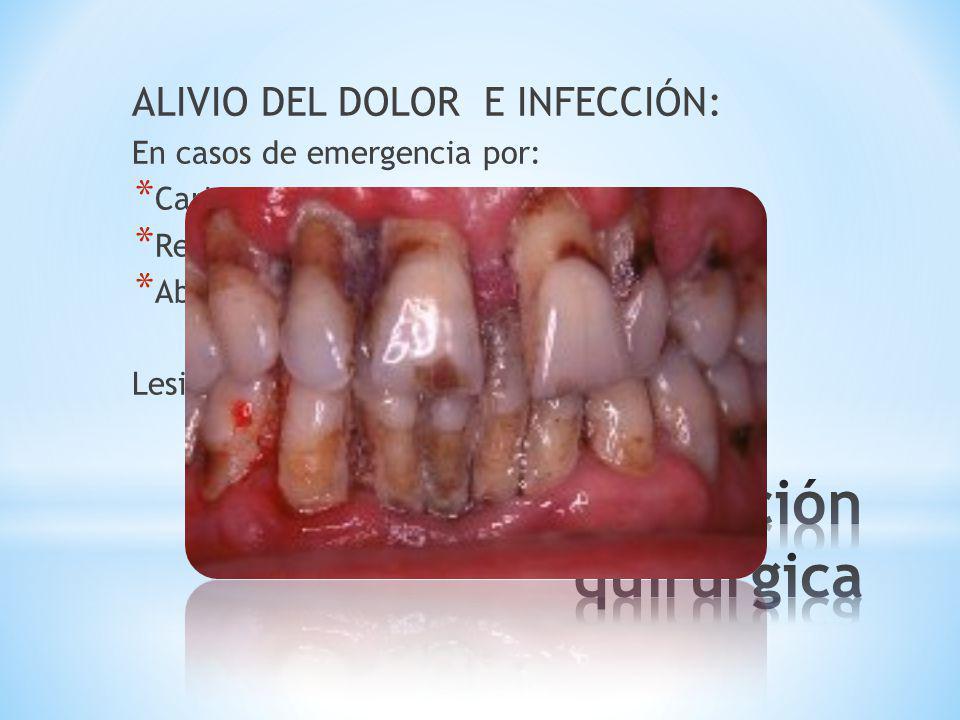 ALIVIO DEL DOLOR E INFECCIÓN: En casos de emergencia por: * Caries * Restauraciones deficientes * Abscesos periodontales (detartraje inicial) Lesiones