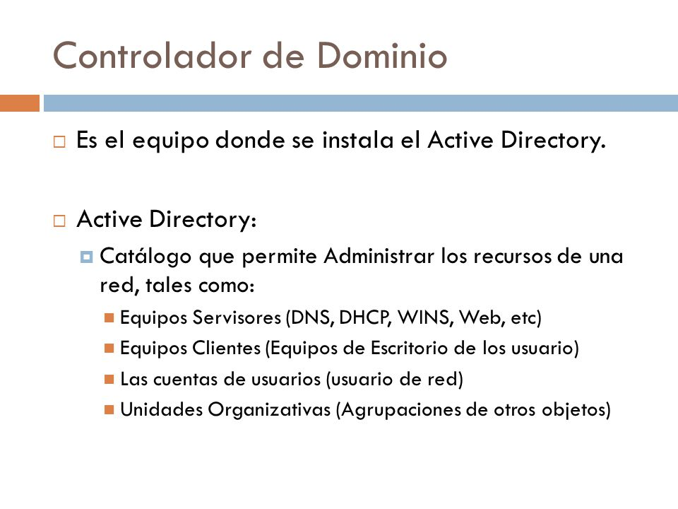 Controlador de Dominio Es el equipo donde se instala el Active Directory.