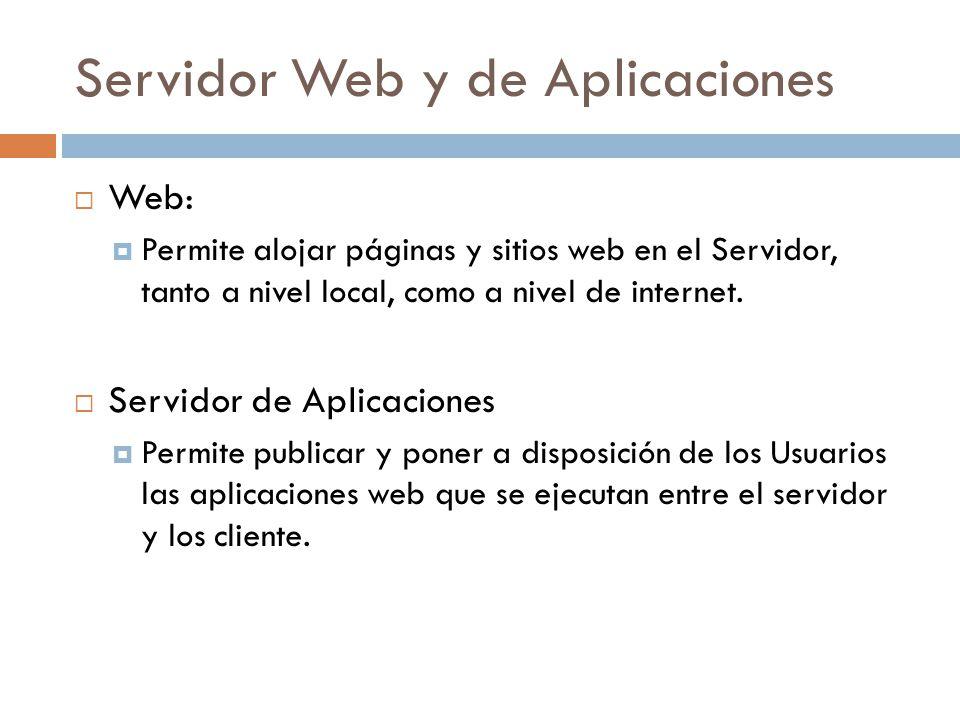 Servidor Web y de Aplicaciones Web: Permite alojar páginas y sitios web en el Servidor, tanto a nivel local, como a nivel de internet.