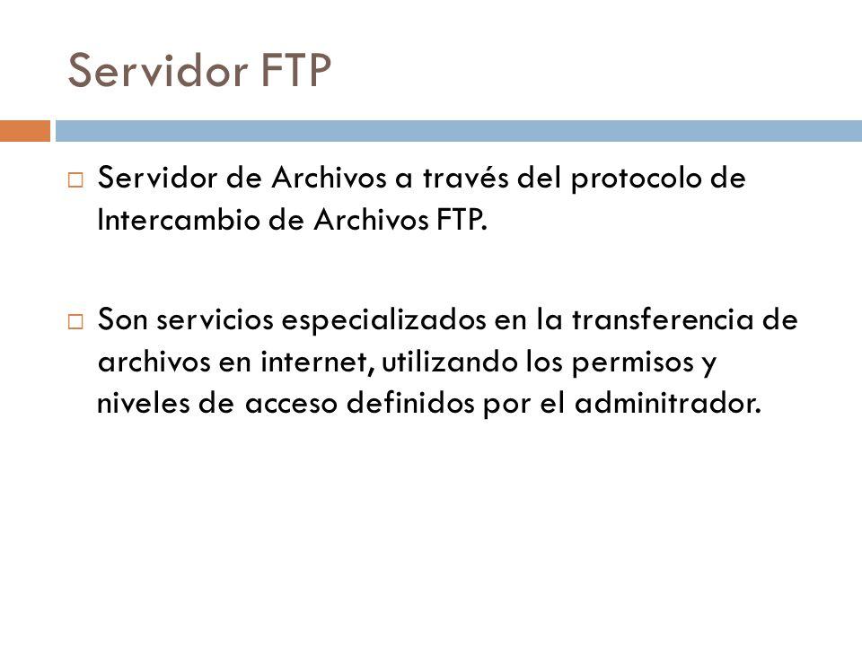 Servidor FTP Servidor de Archivos a través del protocolo de Intercambio de Archivos FTP.