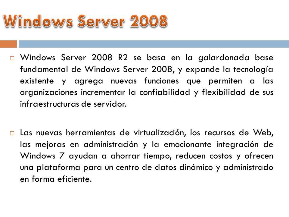 Windows Server 2008 R2 se basa en la galardonada base fundamental de Windows Server 2008, y expande la tecnología existente y agrega nuevas funciones que permiten a las organizaciones incrementar la confiabilidad y flexibilidad de sus infraestructuras de servidor.