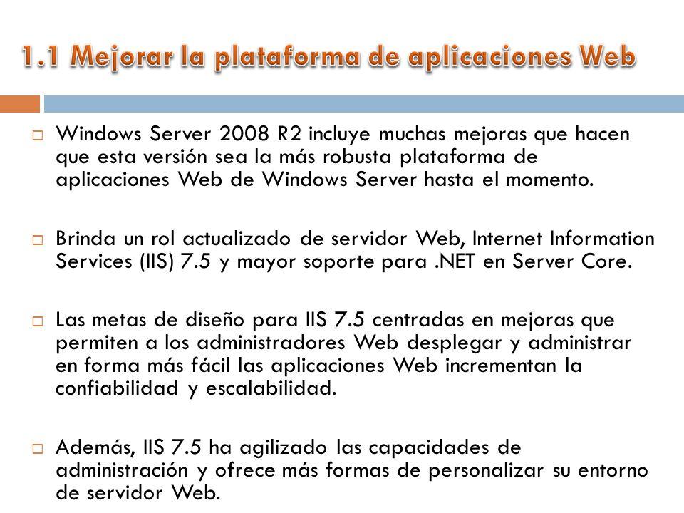 Windows Server 2008 R2 incluye muchas mejoras que hacen que esta versión sea la más robusta plataforma de aplicaciones Web de Windows Server hasta el momento.