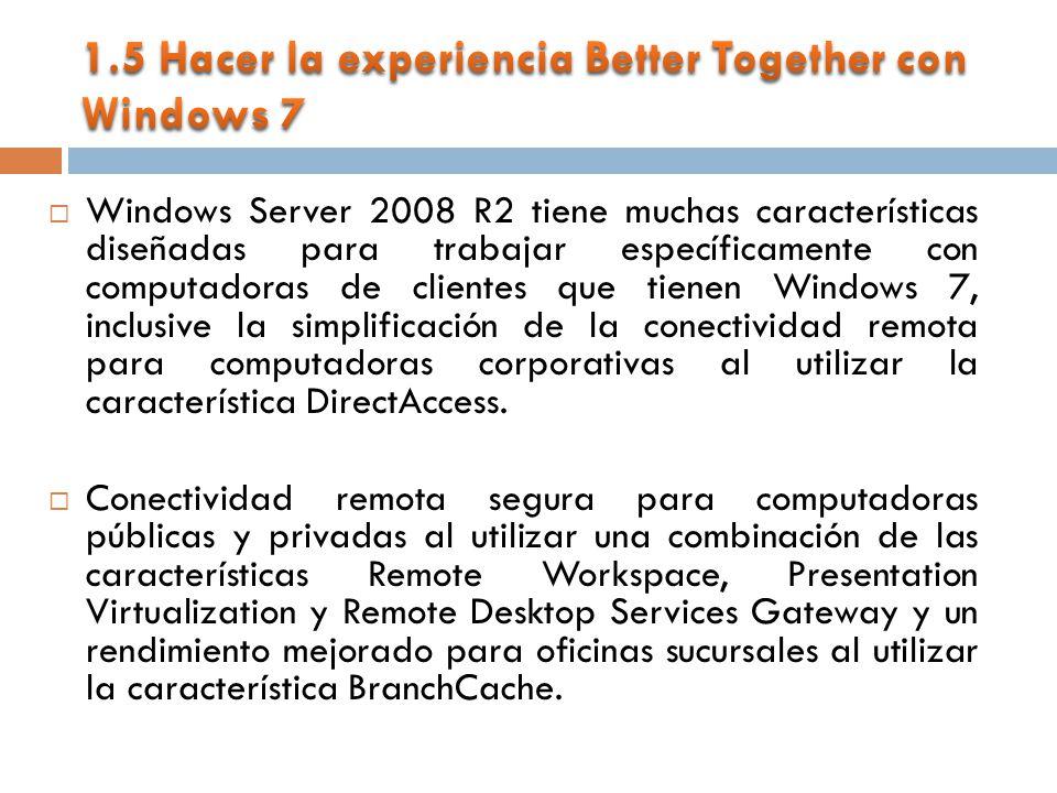 Windows Server 2008 R2 tiene muchas características diseñadas para trabajar específicamente con computadoras de clientes que tienen Windows 7, inclusive la simplificación de la conectividad remota para computadoras corporativas al utilizar la característica DirectAccess.