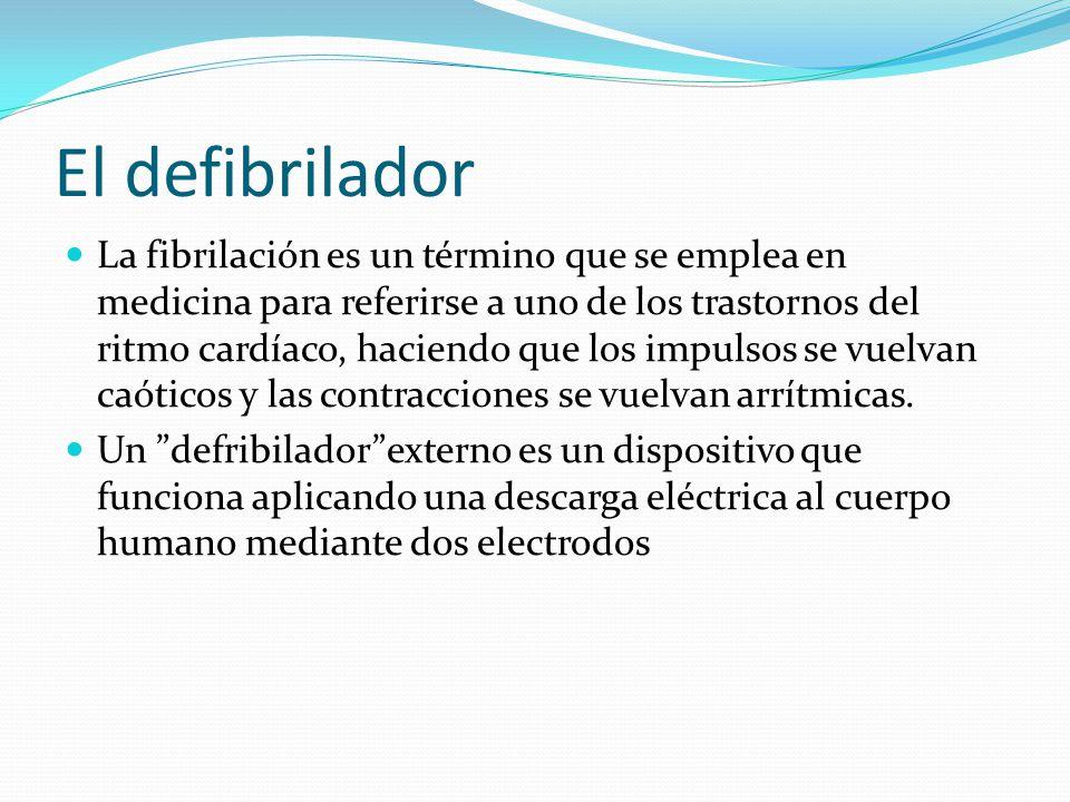 El defibrilador La fibrilación es un término que se emplea en medicina para referirse a uno de los trastornos del ritmo cardíaco, haciendo que los imp