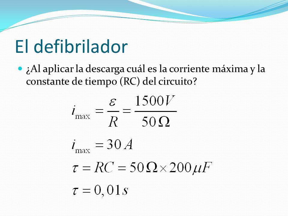 El defibrilador ¿Al aplicar la descarga cuál es la corriente máxima y la constante de tiempo (RC) del circuito?