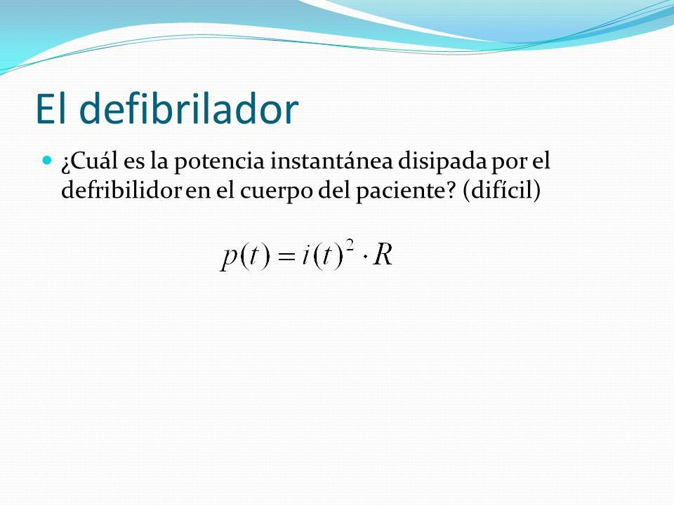 El defibrilador ¿Cuál es la potencia instantánea disipada por el defribilidor en el cuerpo del paciente? (difícil)