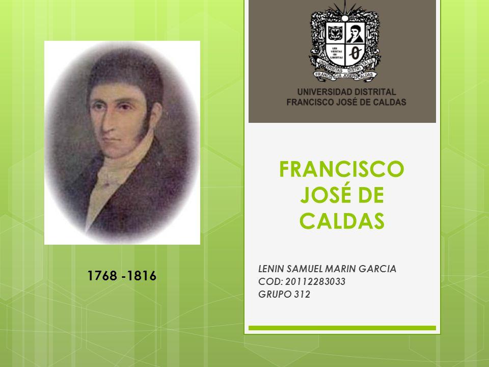 FRANCISCO JOSÉ DE CALDAS LENIN SAMUEL MARIN GARCIA COD: 20112283033 GRUPO 312 1768 -1816