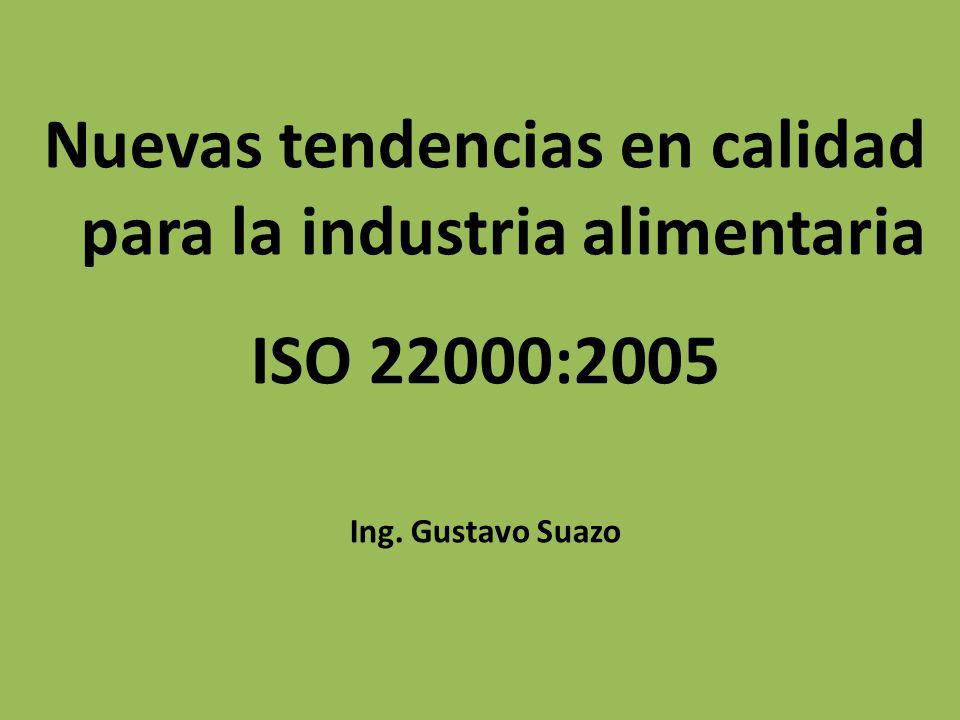 Nuevas tendencias en calidad para la industria alimentaria ISO 22000:2005 Ing. Gustavo Suazo