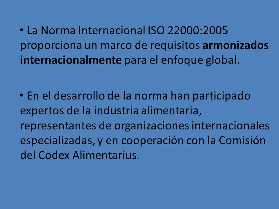 La Norma Internacional ISO 22000:2005 proporciona un marco de requisitos armonizados internacionalmente para el enfoque global. En el desarrollo de la