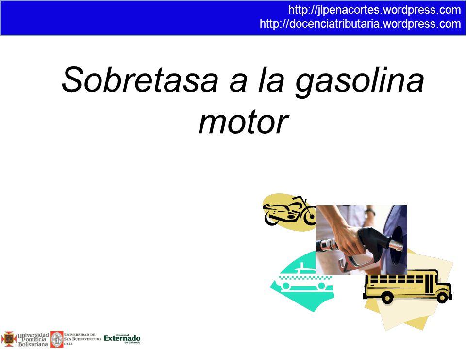 Sobretasa a la gasolina motor http://jlpenacortes.wordpress.com http://docenciatributaria.wordpress.com