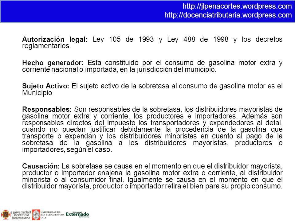 Autorización legal: Ley 105 de 1993 y Ley 488 de 1998 y los decretos reglamentarios. Hecho generador: Esta constituido por el consumo de gasolina moto