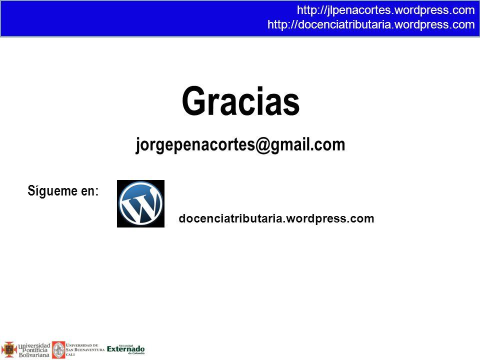 Gracias jorgepenacortes@gmail.com Sígueme en: http://jlpenacortes.wordpress.com http://docenciatributaria.wordpress.com docenciatributaria.wordpress.c