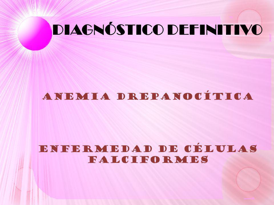 DIAGNÓSTICO DEFINITIVO ANEMIA DREPANOCÍTICA ENFERMEDAD DE CÉLULAS FALCIFORMES