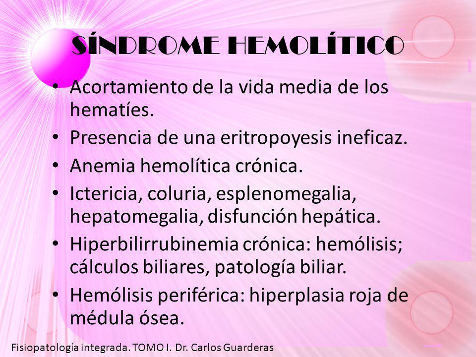 SÍNDROME HEMOLÍTICO Acortamiento de la vida media de los hematíes. Presencia de una eritropoyesis ineficaz. Anemia hemolítica crónica. Ictericia, colu