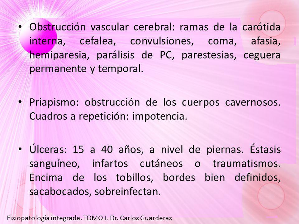 Obstrucción vascular cerebral: ramas de la carótida interna, cefalea, convulsiones, coma, afasia, hemiparesia, parálisis de PC, parestesias, ceguera permanente y temporal.