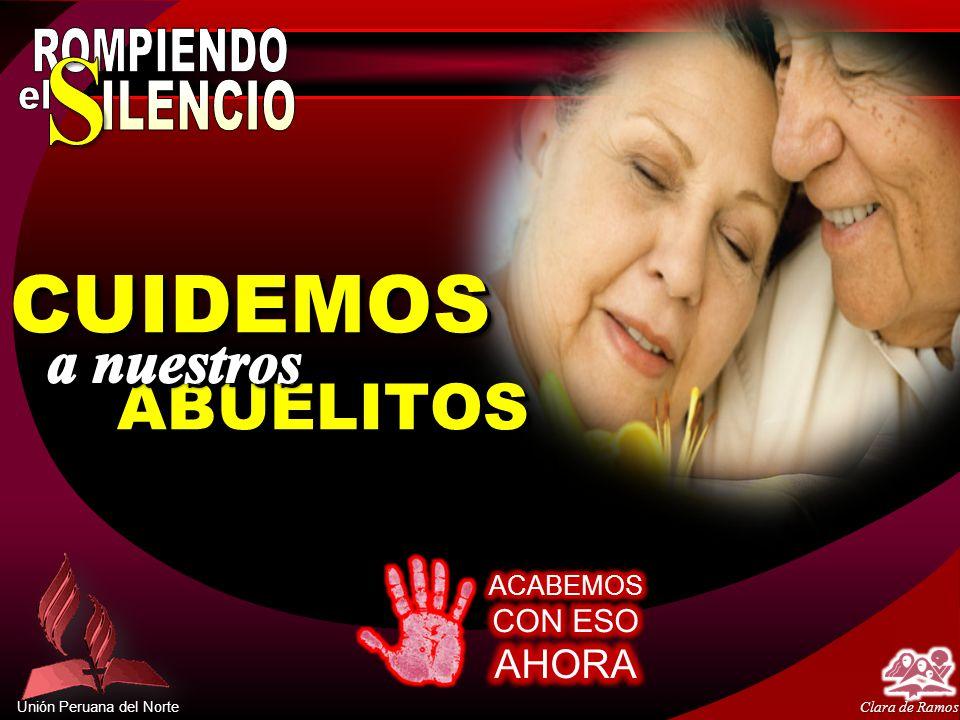 Unión Peruana del Norte Clara de Ramos CUIDEMOS ABUELITOS ABUELITOS CUIDEMOS ABUELITOS