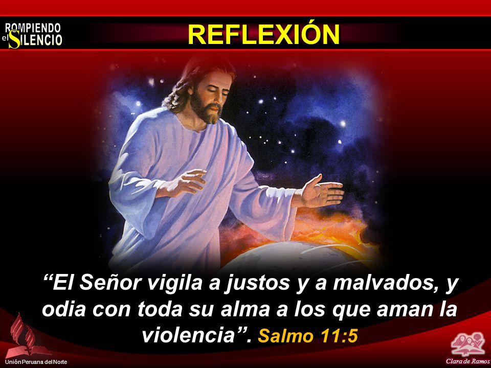 Unión Peruana del Norte REFLEXIÓNREFLEXIÓN El Señor vigila a justos y a malvados, y odia con toda su alma a los que aman la violencia. Salmo 11:5