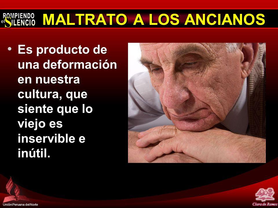 Unión Peruana del Norte MALTRATO A LOS ANCIANOS Es producto de una deformación en nuestra cultura, que siente que lo viejo es inservible e inútil.