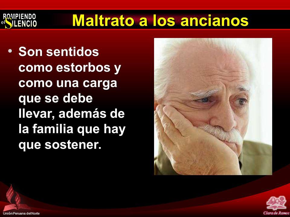 Unión Peruana del Norte Maltrato a los ancianos Son sentidos como estorbos y como una carga que se debe llevar, además de la familia que hay que sostener.