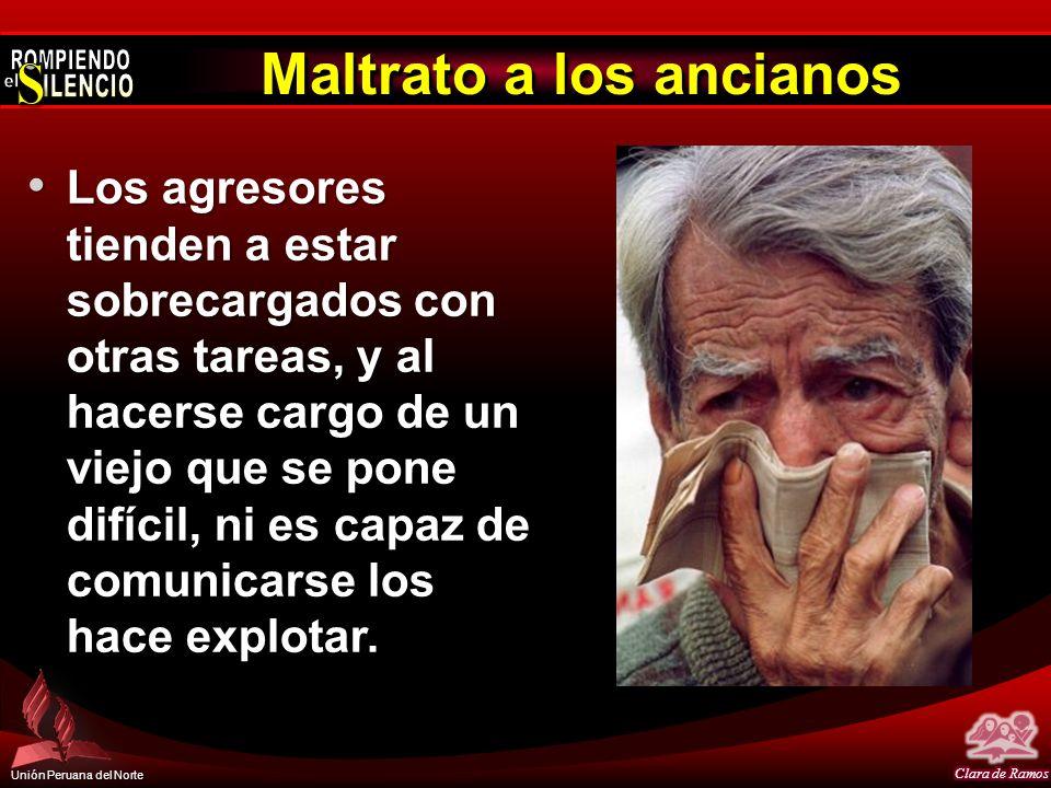 Unión Peruana del Norte Maltrato a los ancianos Los agresores tienden a estar sobrecargados con otras tareas, y al hacerse cargo de un viejo que se po