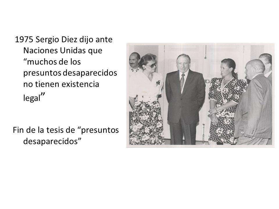 1975 Sergio Diez dijo ante Naciones Unidas que muchos de los presuntos desaparecidos no tienen existencia legal Fin de la tesis de presuntos desaparec
