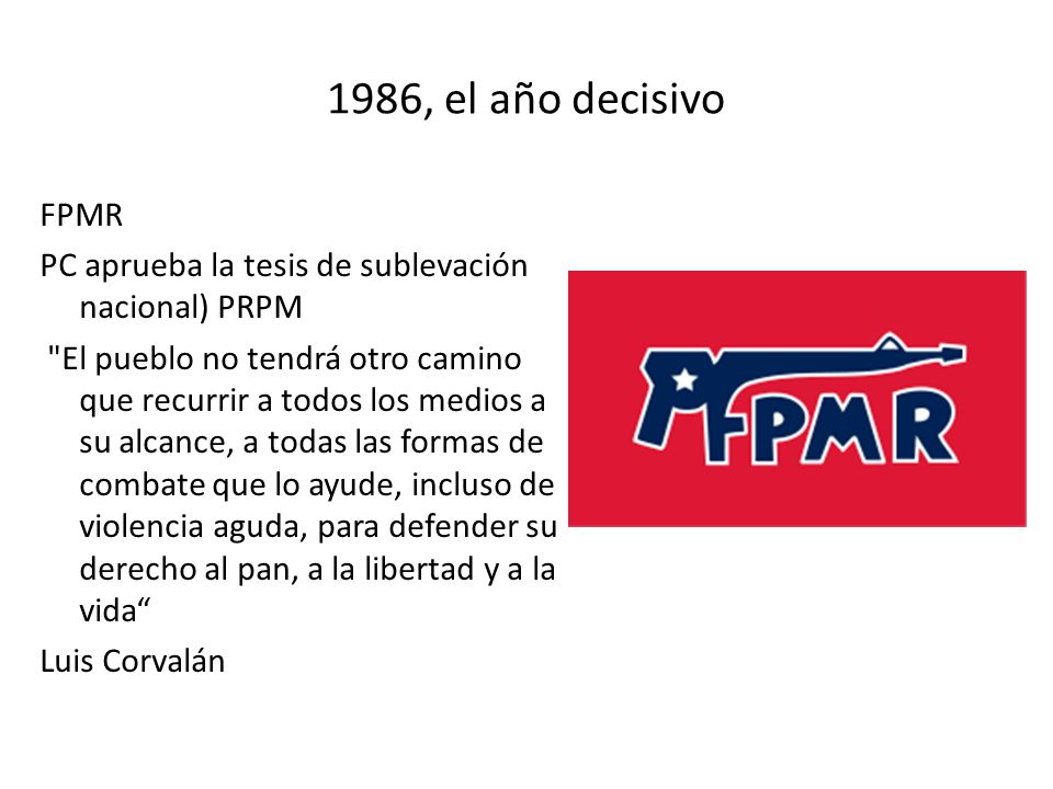 1986, el año decisivo FPMR PC aprueba la tesis de sublevación nacional) PRPM