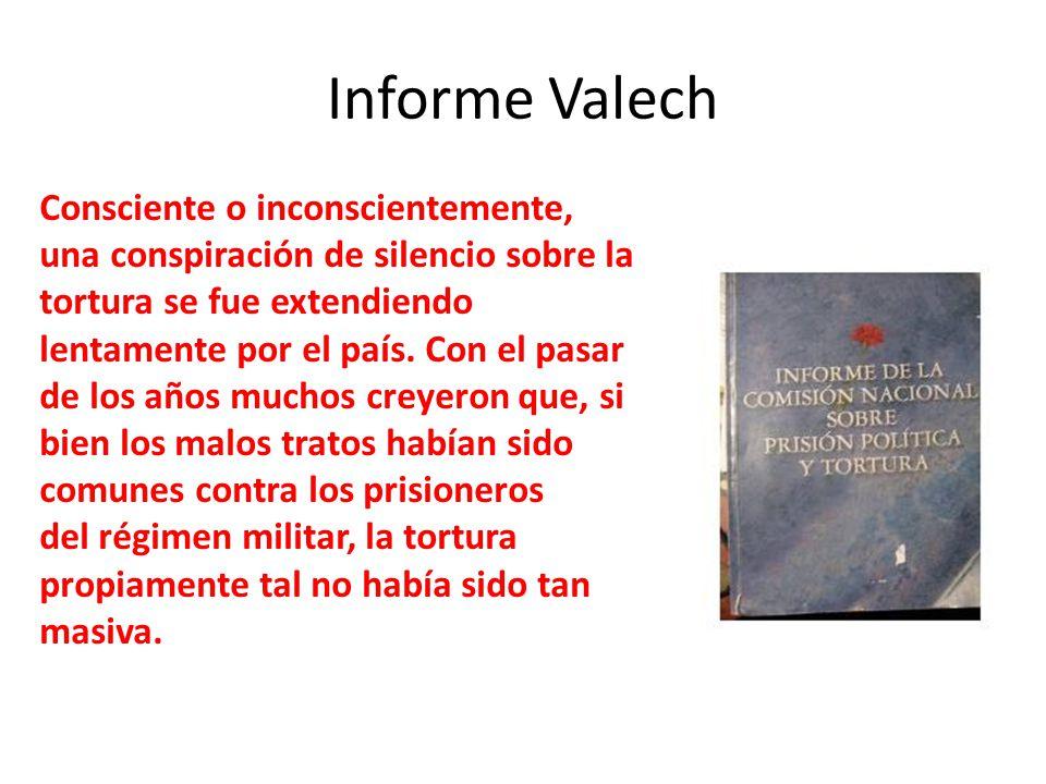 Informe Valech Consciente o inconscientemente, una conspiración de silencio sobre la tortura se fue extendiendo lentamente por el país. Con el pasar d