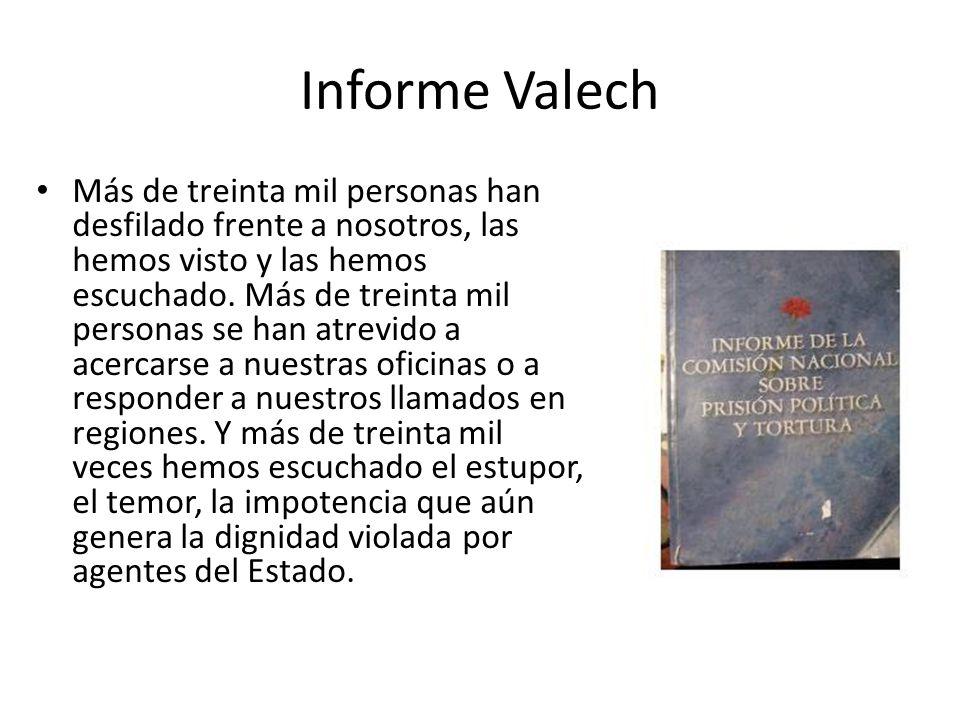 Informe Valech Más de treinta mil personas han desfilado frente a nosotros, las hemos visto y las hemos escuchado. Más de treinta mil personas se han