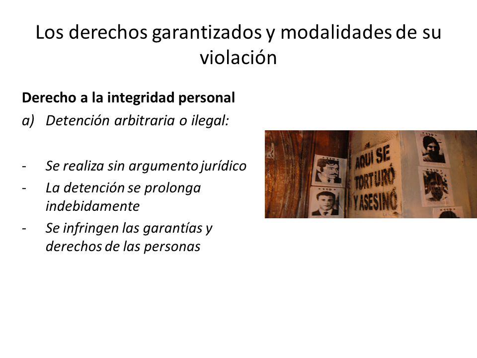Los derechos garantizados y modalidades de su violación Derecho a la integridad personal a)Detención arbitraria o ilegal: -Se realiza sin argumento ju