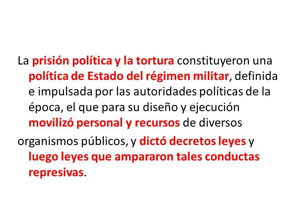La prisión política y la tortura constituyeron una política de Estado del régimen militar, definida e impulsada por las autoridades políticas de la ép
