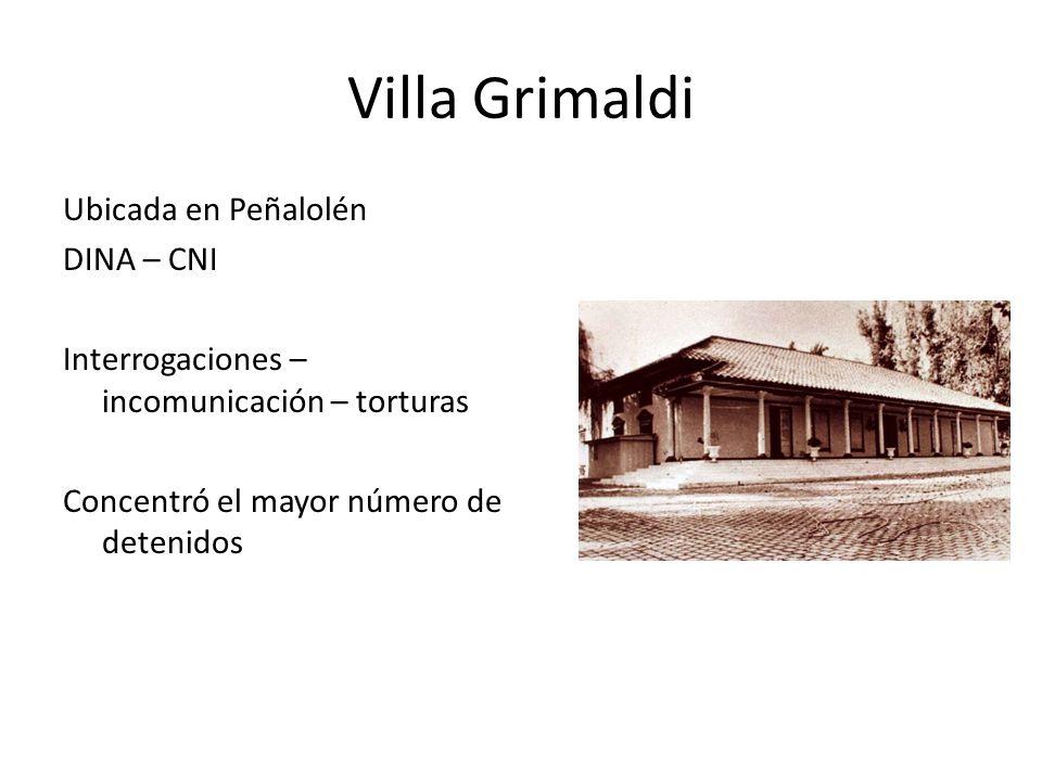 Villa Grimaldi Ubicada en Peñalolén DINA – CNI Interrogaciones – incomunicación – torturas Concentró el mayor número de detenidos