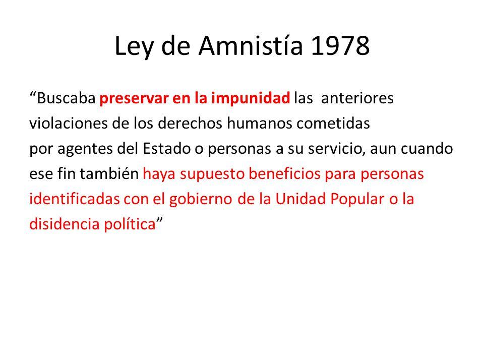 Ley de Amnistía 1978 Buscaba preservar en la impunidad las anteriores violaciones de los derechos humanos cometidas por agentes del Estado o personas