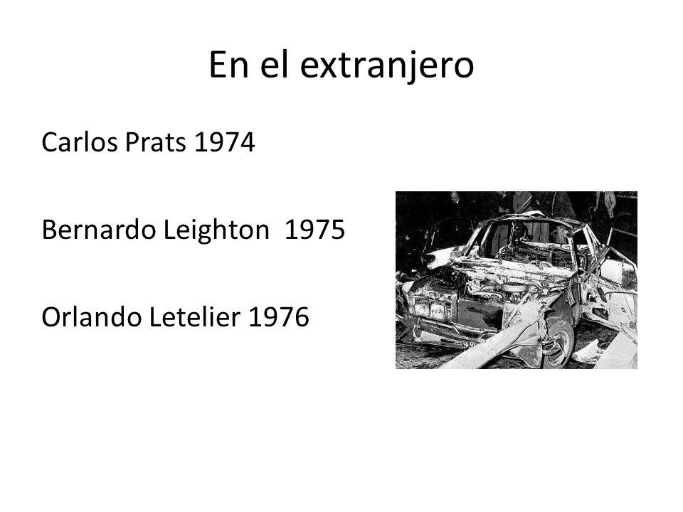 En el extranjero Carlos Prats 1974 Bernardo Leighton 1975 Orlando Letelier 1976