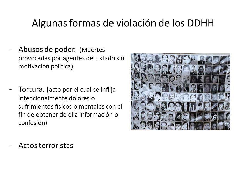 Algunas formas de violación de los DDHH -Abusos de poder. (Muertes provocadas por agentes del Estado sin motivación política) -Tortura. ( acto por el