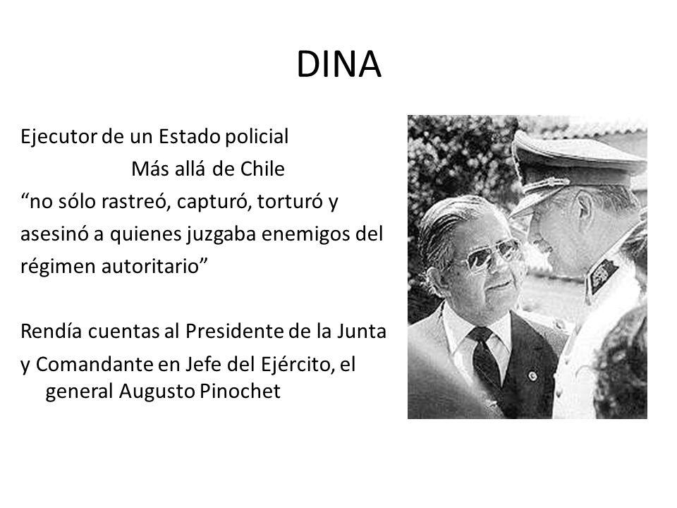 DINA Ejecutor de un Estado policial Más allá de Chile no sólo rastreó, capturó, torturó y asesinó a quienes juzgaba enemigos del régimen autoritario R