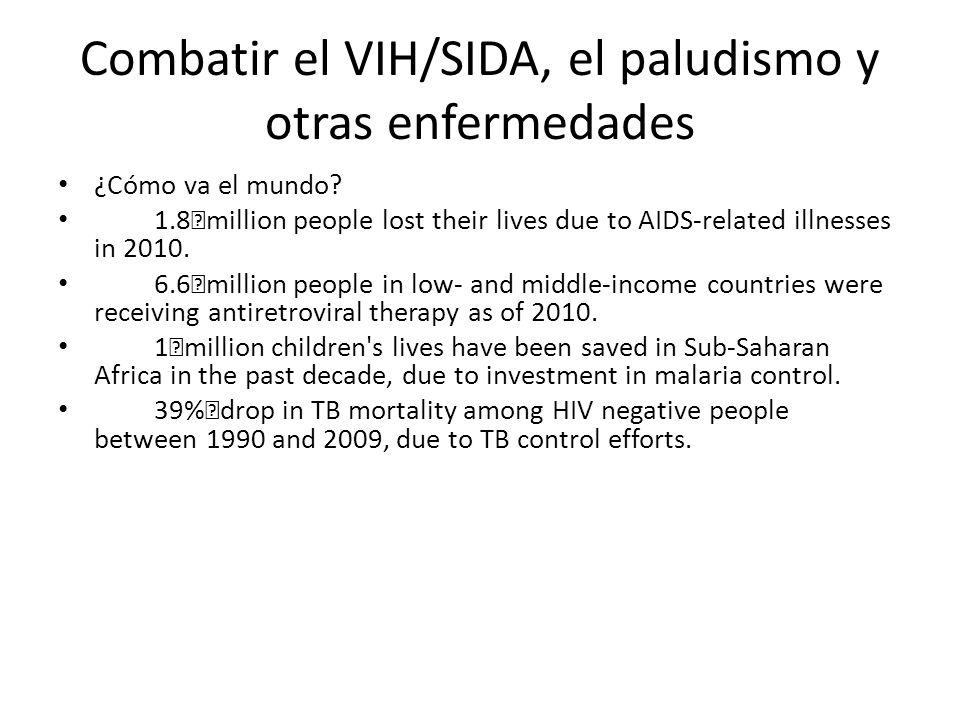 Combatir el VIH/SIDA, el paludismo y otras enfermedades ¿Cómo va el mundo.